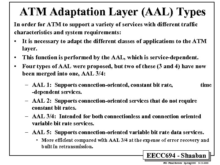 ATM Adaptation Layer (AAL) Types In order for ATM to support a variety of