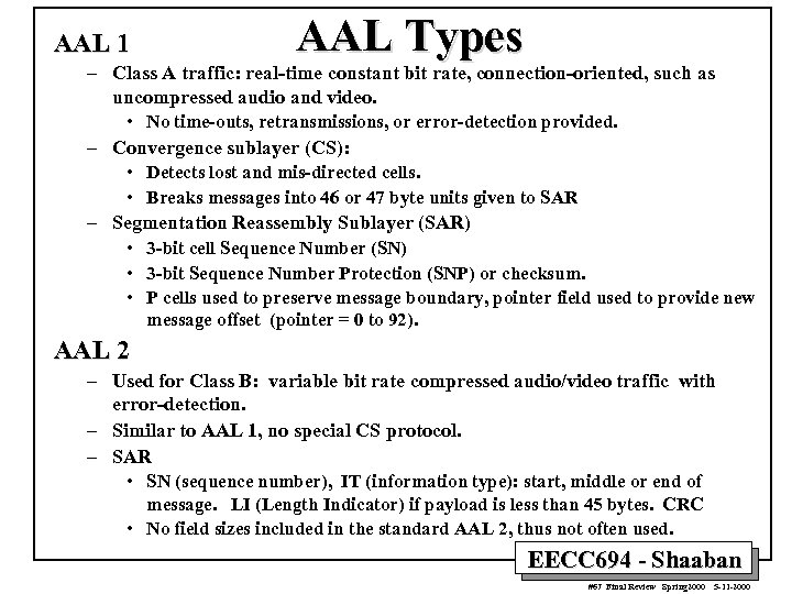AAL 1 AAL Types – Class A traffic: real-time constant bit rate, connection-oriented, such