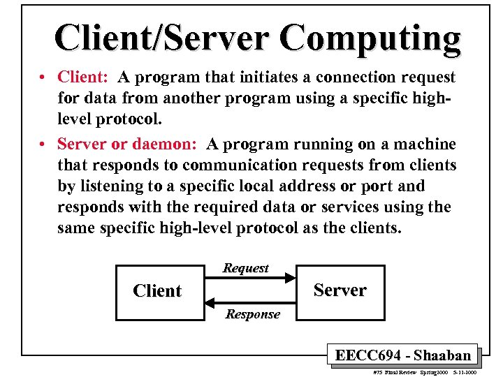 Client/Server Computing • Client: A program that initiates a connection request for data from