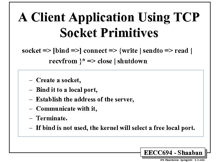 A Client Application Using TCP Socket Primitives socket => [bind =>] connect => {write