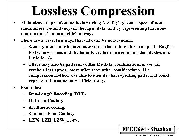 Lossless Compression • • • All lossless compression methods work by identifying some aspect