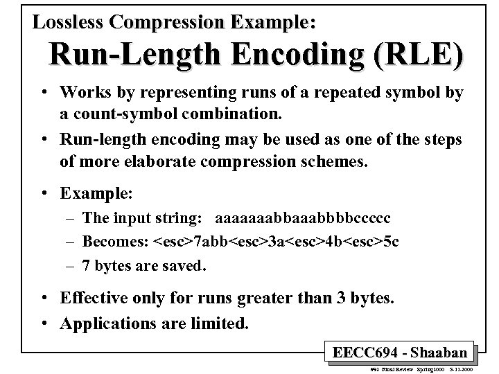 Lossless Compression Example: Run-Length Encoding (RLE) • Works by representing runs of a repeated