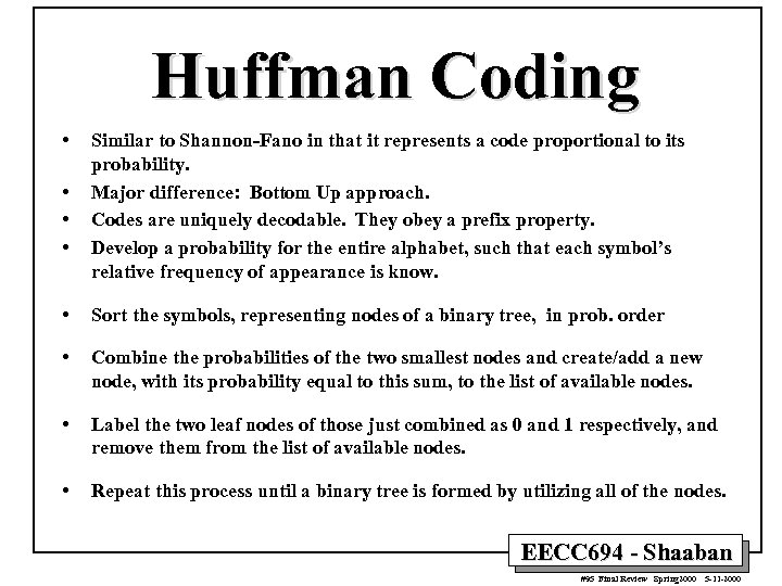 Huffman Coding • • Similar to Shannon-Fano in that it represents a code proportional