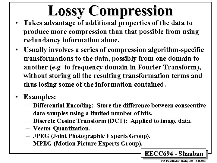 Lossy Compression • Takes advantage of additional properties of the data to produce more