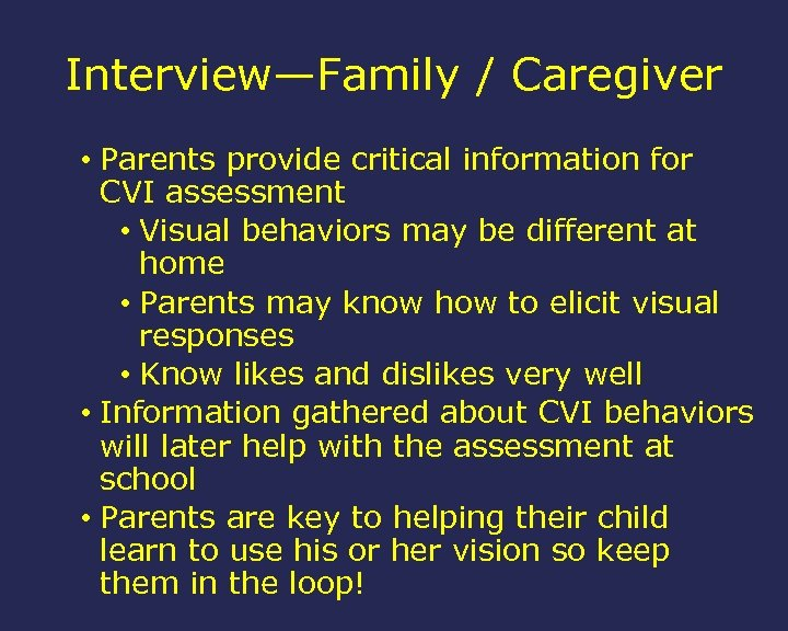 Interview—Family / Caregiver • Parents provide critical information for CVI assessment • Visual behaviors