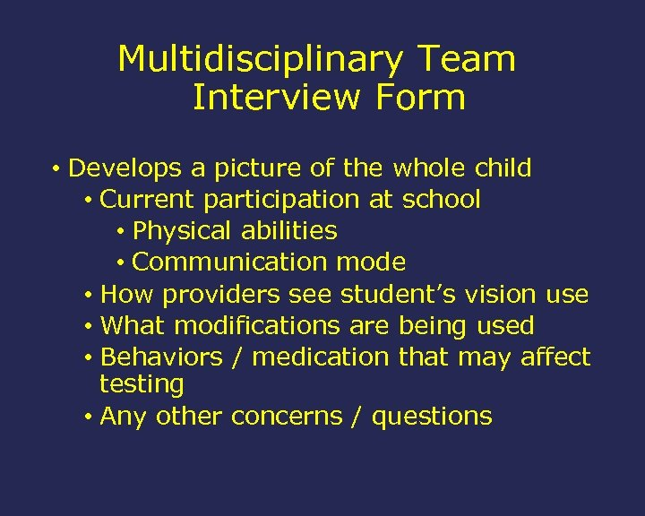 Multidisciplinary Team Interview Form • Develops a picture of the whole child • Current