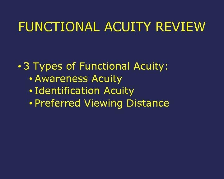 FUNCTIONAL ACUITY REVIEW • 3 Types of Functional Acuity: • Awareness Acuity • Identification