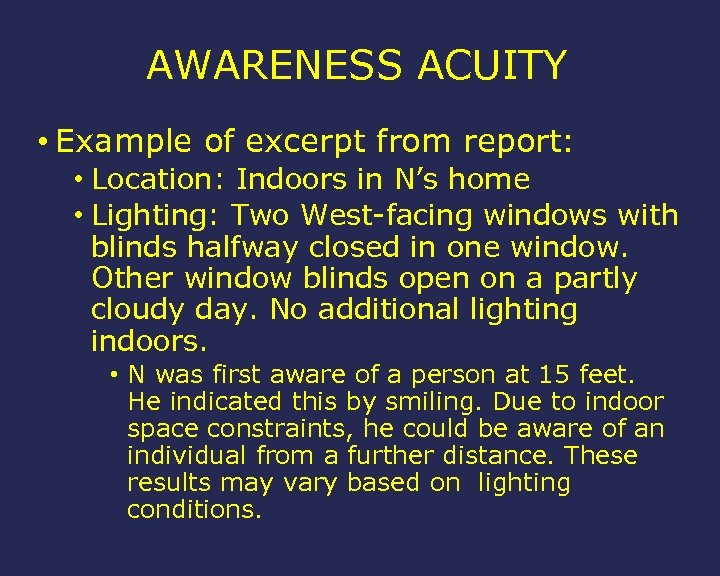 AWARENESS ACUITY • Example of excerpt from report: • Location: Indoors in N's home