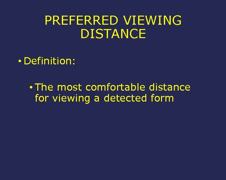 PREFERRED VIEWING DISTANCE • Definition: • The most comfortable distance for viewing a detected