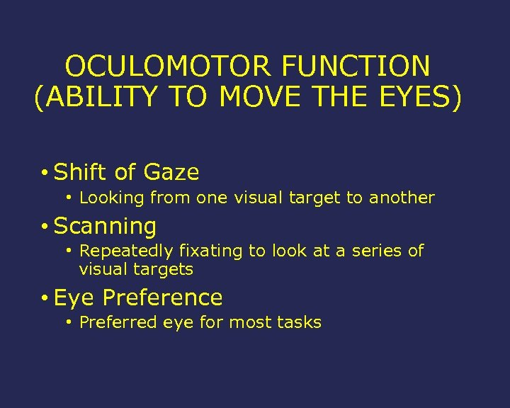 OCULOMOTOR FUNCTION (ABILITY TO MOVE THE EYES) • Shift of Gaze • Looking from