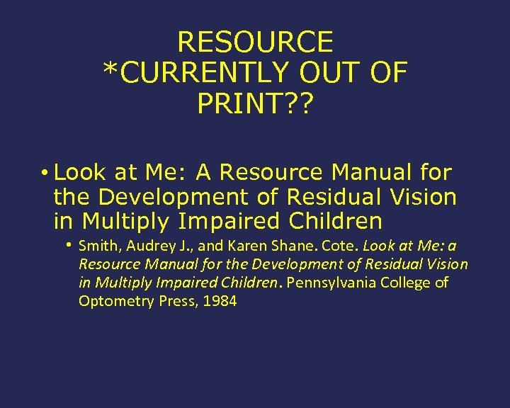 RESOURCE *CURRENTLY OUT OF PRINT? ? • Look at Me: A Resource Manual for