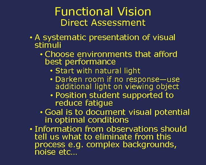 Functional Vision Direct Assessment • A systematic presentation of visual stimuli • Choose environments