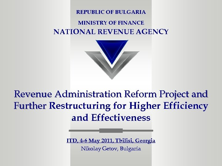REPUBLIC OF BULGARIA MINISTRY OF FINANCE NATIONAL REVENUE AGENCY Revenue Administration Reform Project and