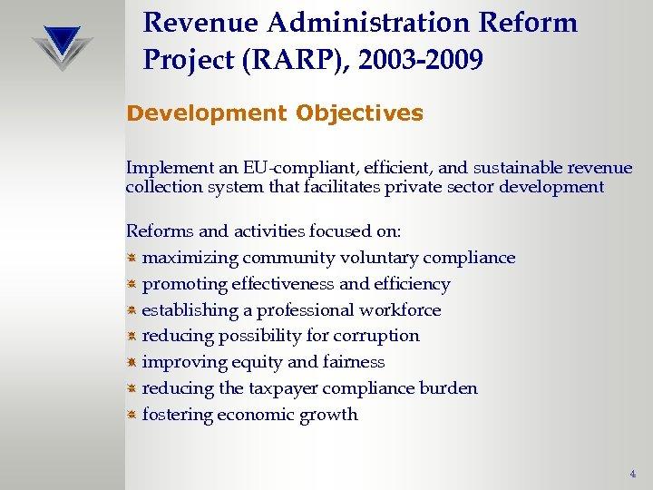 Revenue Administration Reform Project (RARP), 2003 -2009 Development Objectives Implement an EU-compliant, efficient, and