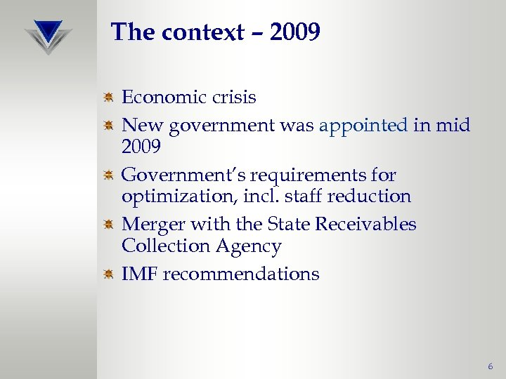 The context – 2009 Economic crisis New government was appointed in mid 2009 Government's