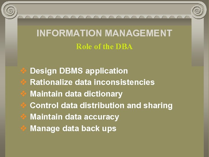INFORMATION MANAGEMENT Role of the DBA v v v Design DBMS application Rationalize data