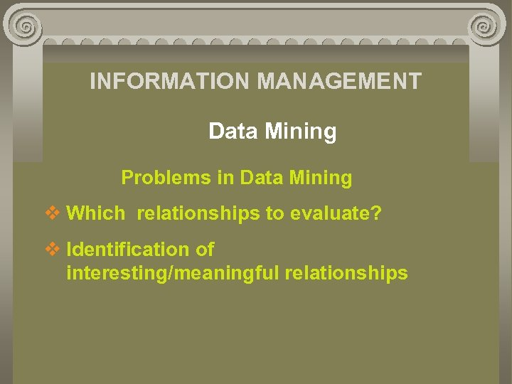 INFORMATION MANAGEMENT Data Mining Problems in Data Mining v Which relationships to evaluate? v