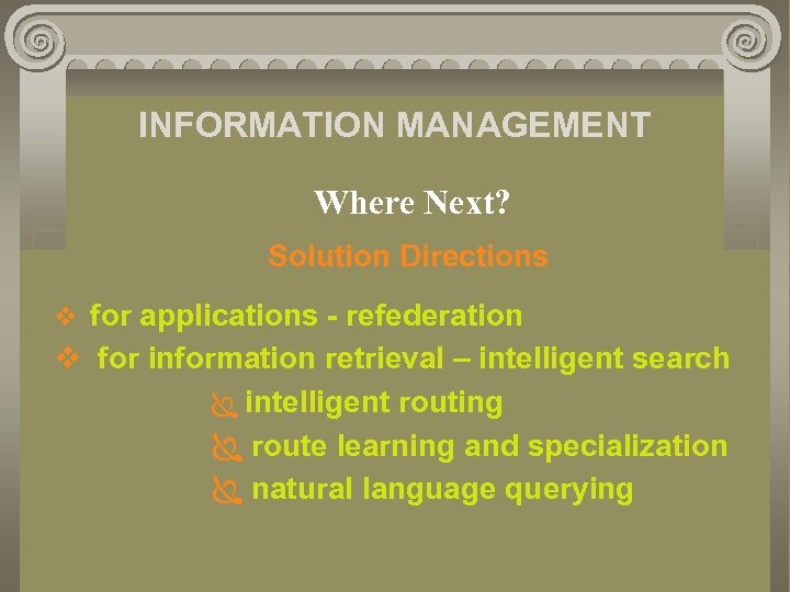 INFORMATION MANAGEMENT Where Next? Solution Directions v for applications - refederation v for information
