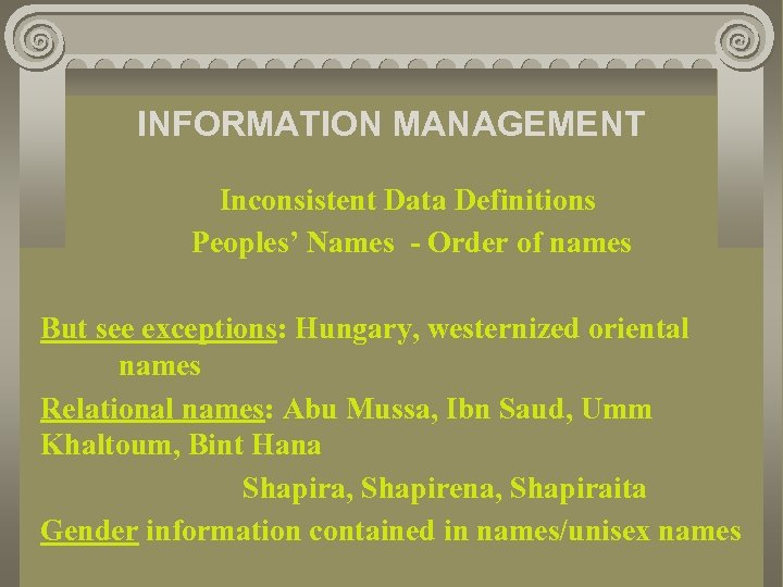 INFORMATION MANAGEMENT Inconsistent Data Definitions Peoples' Names - Order of names But see exceptions: