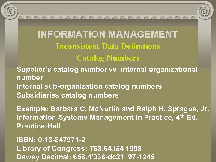 INFORMATION MANAGEMENT Inconsistent Data Definitions Catalog Numbers Supplier's catalog number vs. internal organizational number