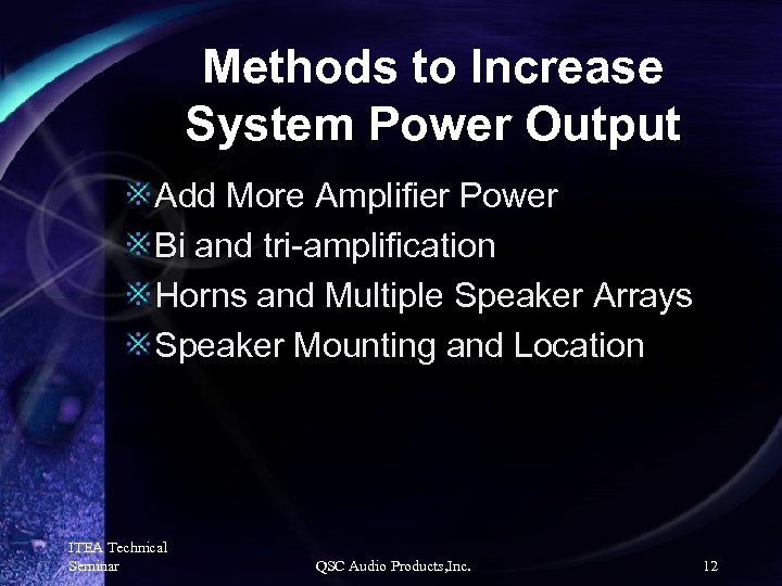 Methods to Increase System Power Output Add More Amplifier Power Bi and tri-amplification Horns