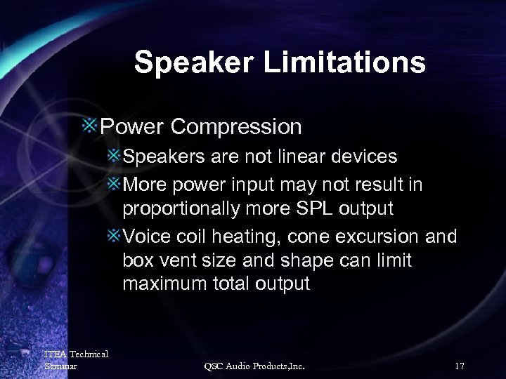 Speaker Limitations Power Compression Speakers are not linear devices More power input may not