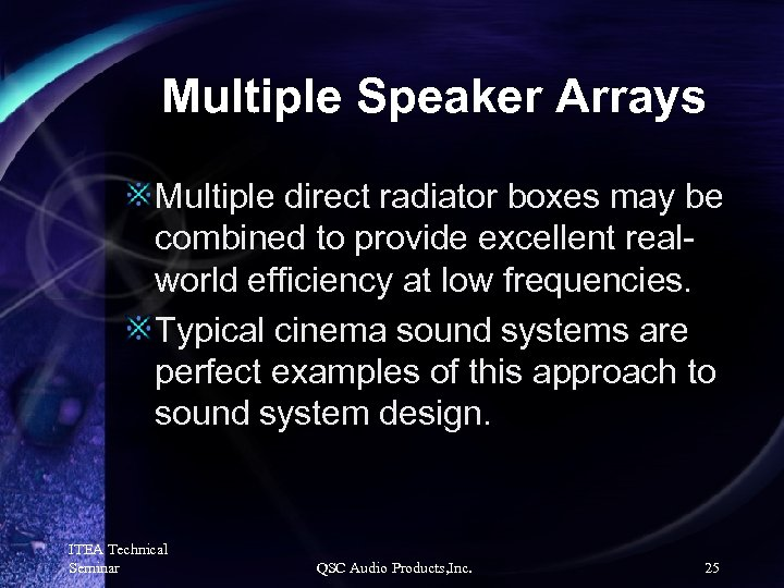 Multiple Speaker Arrays Multiple direct radiator boxes may be combined to provide excellent realworld