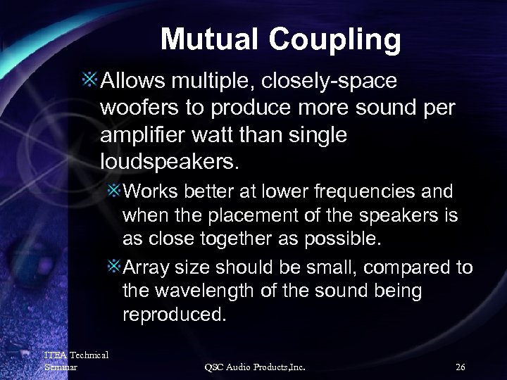Mutual Coupling Allows multiple, closely-space woofers to produce more sound per amplifier watt than