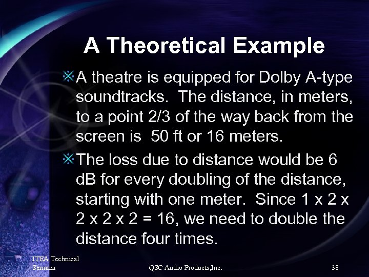 A Theoretical Example A theatre is equipped for Dolby A-type soundtracks. The distance, in