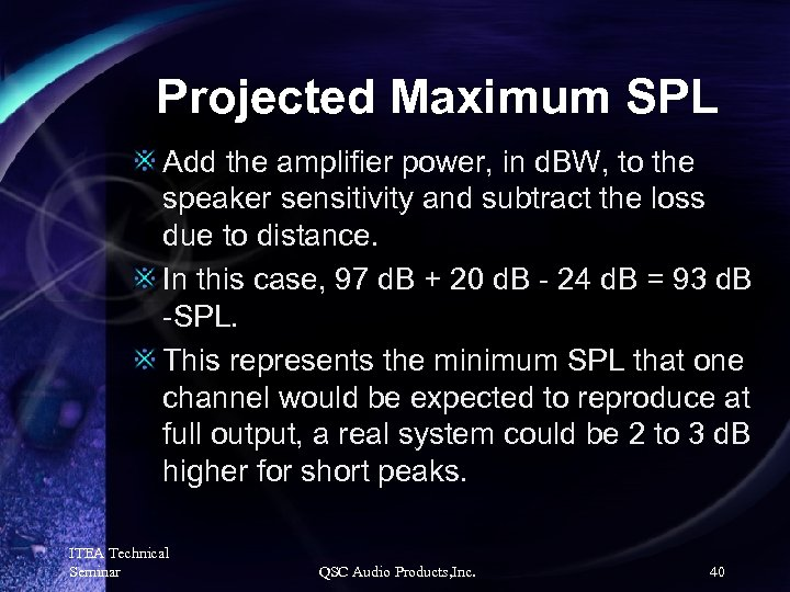 Projected Maximum SPL Add the amplifier power, in d. BW, to the speaker sensitivity