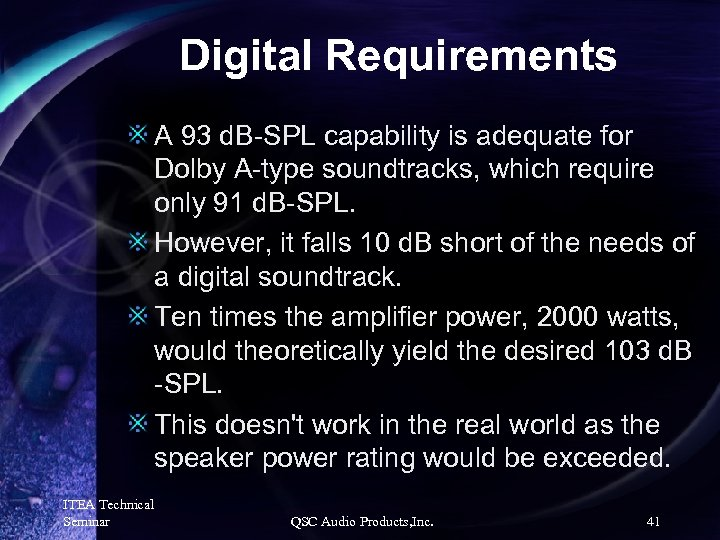 Digital Requirements A 93 d. B-SPL capability is adequate for Dolby A-type soundtracks, which