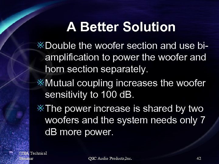 A Better Solution Double the woofer section and use biamplification to power the woofer
