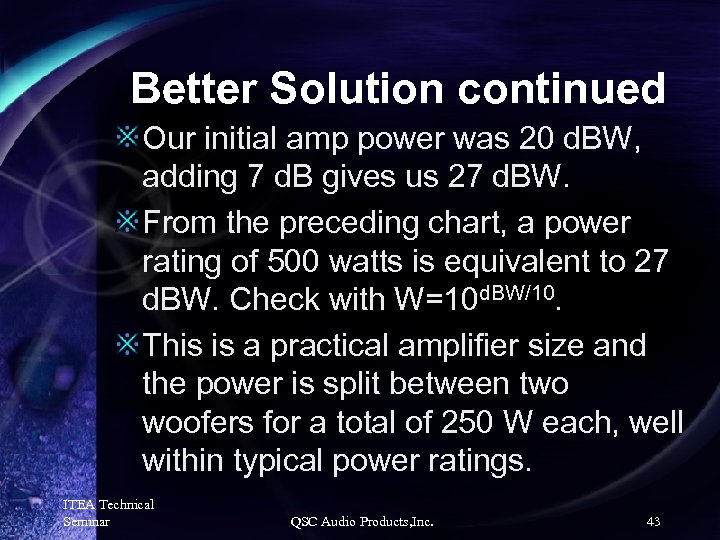 Better Solution continued Our initial amp power was 20 d. BW, adding 7 d.