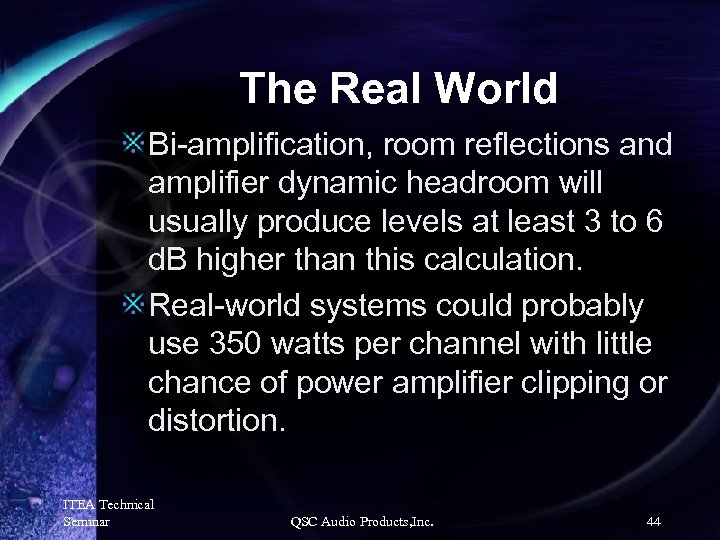 The Real World Bi-amplification, room reflections and amplifier dynamic headroom will usually produce levels