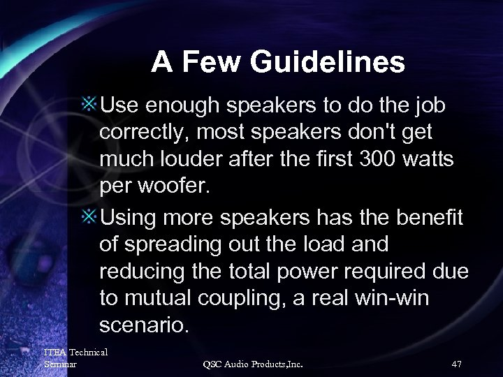 A Few Guidelines Use enough speakers to do the job correctly, most speakers don't