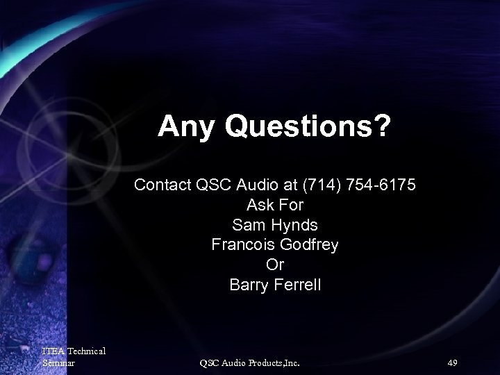 Any Questions? Contact QSC Audio at (714) 754 -6175 Ask For Sam Hynds Francois