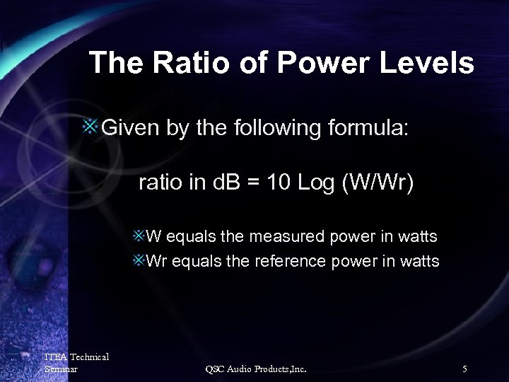 The Ratio of Power Levels Given by the following formula: ratio in d. B