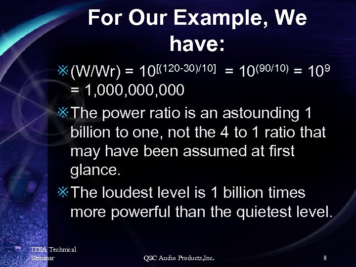 For Our Example, We have: (W/Wr) = 10[(120 -30)/10] = 10(90/10) = 109 =