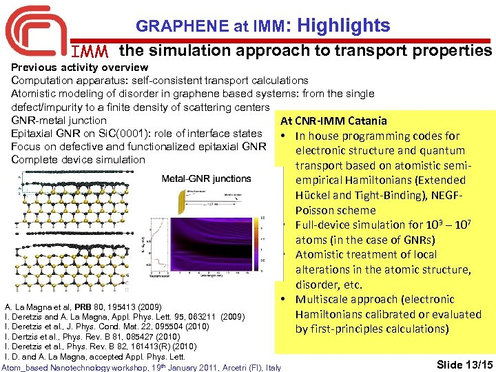 GRAPHENE at IMM: Highlights IMM the simulation approach to transport properties Previous activity overview