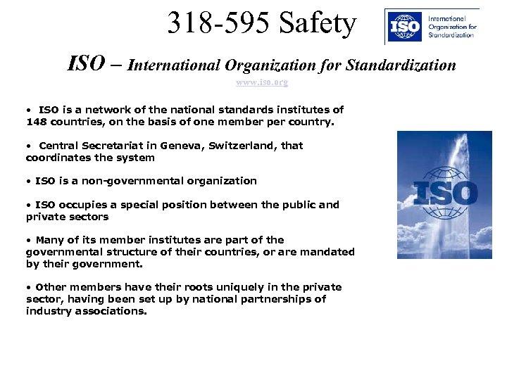 318 -595 Safety ISO – International Organization for Standardization www. iso. org • ISO