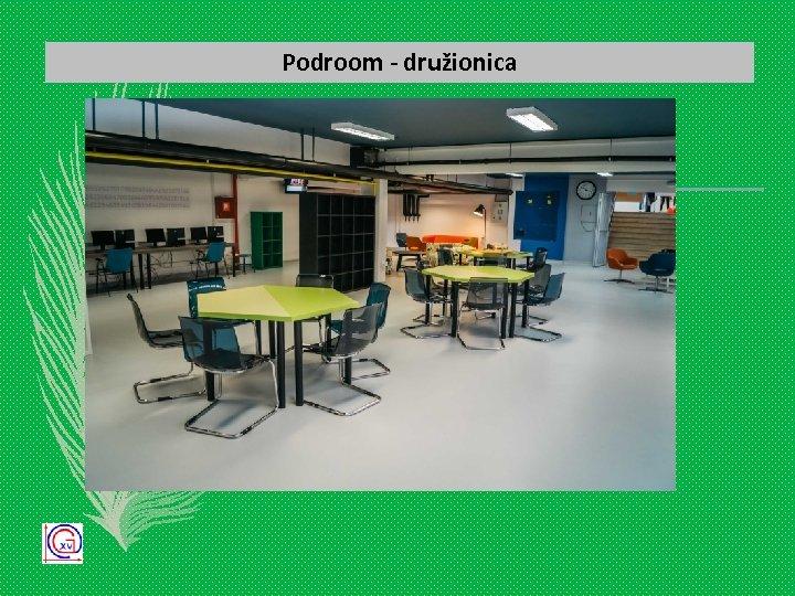 Podroom - družionica