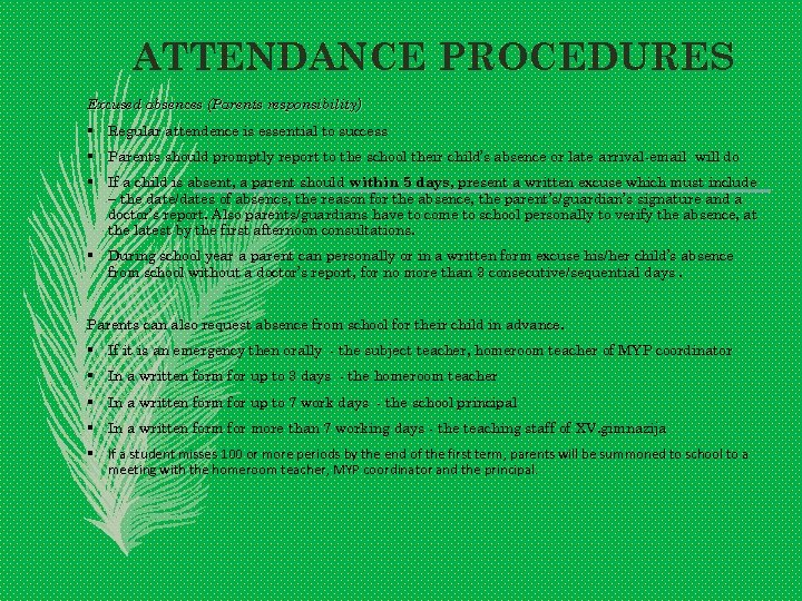 ATTENDANCE PROCEDURES Excused absences (Parents responsibility) § Regular attendence is essential to success §