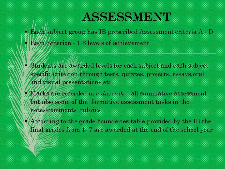 ASSESSMENT § Each subject group has IB prescribed Assessment criteria A - D §
