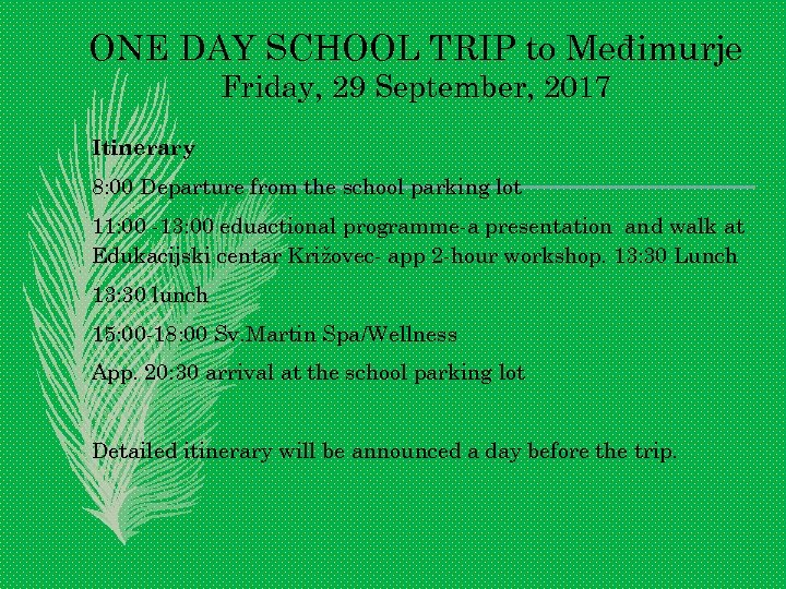 ONE DAY SCHOOL TRIP to Međimurje Friday, 29 September, 2017 Itinerary 8: 00 Departure