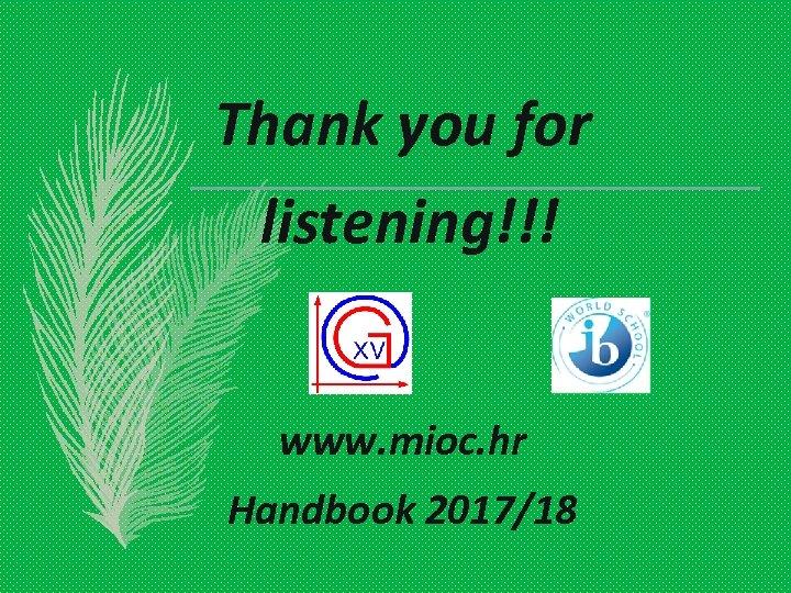 Thank you for listening!!! www. mioc. hr Handbook 2017/18