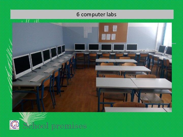 6 computer labs School premises