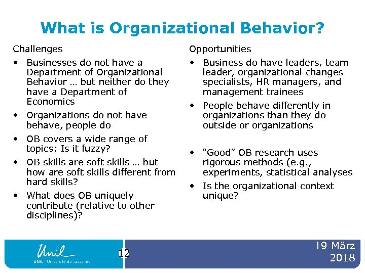 What is Organizational Behavior? Challenges Opportunities • Businesses do not have a Department of