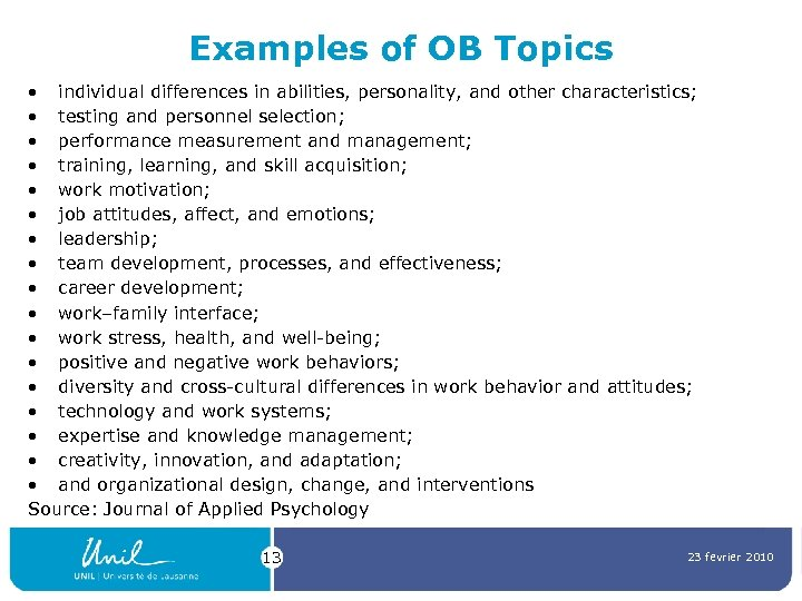 Examples of OB Topics • individual differences in abilities, personality, and other characteristics; •