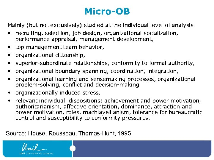 Micro-OB Mainly (but not exclusively) studied at the individual level of analysis • recruiting,