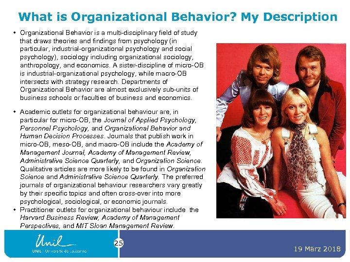 What is Organizational Behavior? My Description • Organizational Behavior is a multi-disciplinary field of